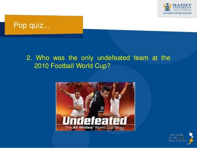 Pop quiz...   2. Who was the only undefeated team at the      2010 Football World Cup?