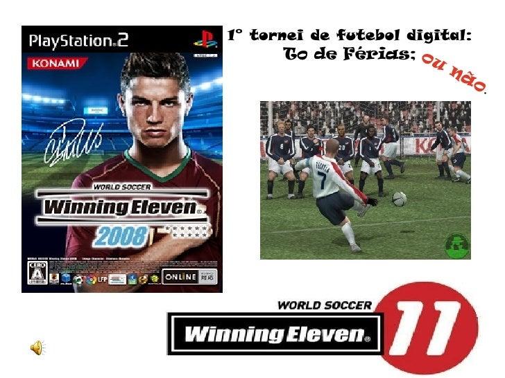 1° tornei de futebol digital : To de Férias; ou não .