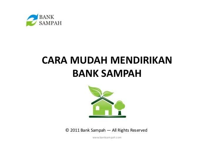 CARAMUDAHMENDIRIKANCARA MUDAH MENDIRIKAN     BANKSAMPAH     BANK SAMPAH   ©2011 BankSampah — AllRights Reserved    ...