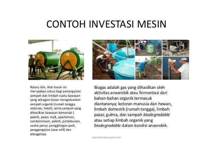 CONTOHINVESTASIMESIN           CONTOH INVESTASI MESINRotaryklin.Alatmesinini            Biogasadalahgasyangdiha...