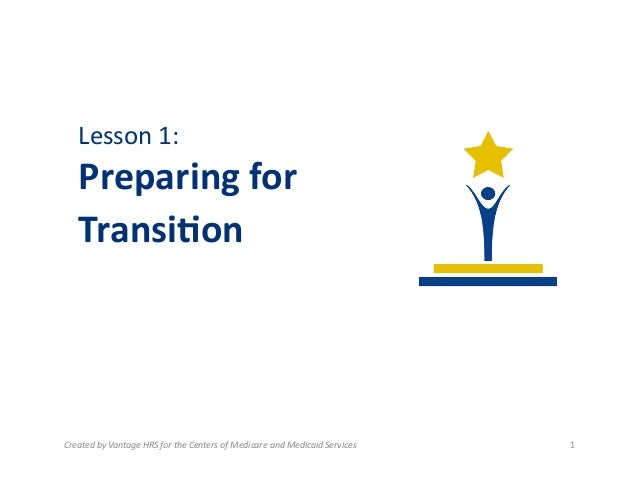 Lesson	   1:	   	     Preparing	   for	   	    Transi.on	     Created	   by	   Vantage	   HRS	   for	   the	   Centers	   ...