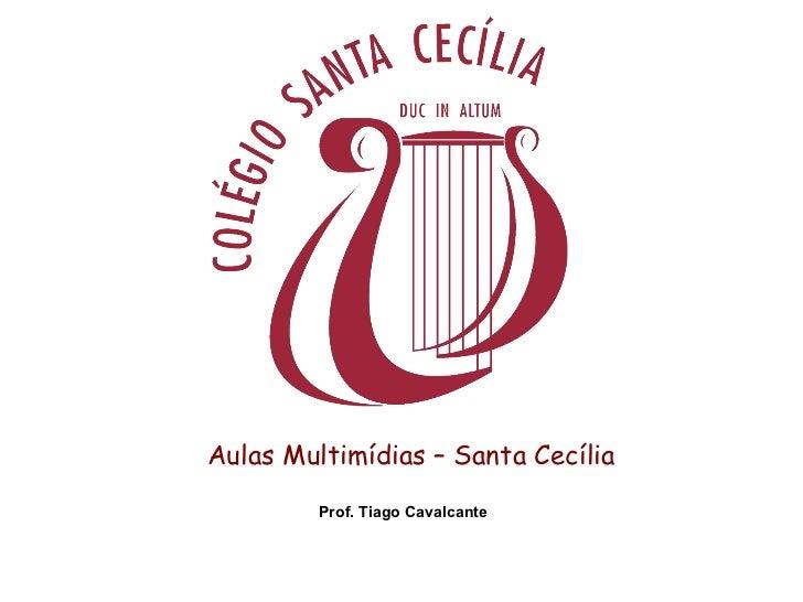 Aulas Multimídias – Santa Cecília Prof. Tiago Cavalcante