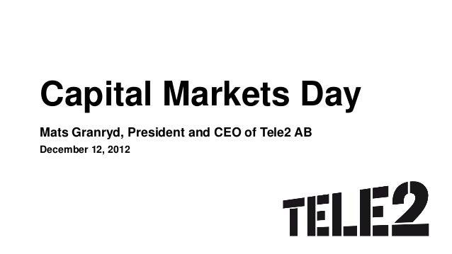 Capital Markets DayMats Granryd, President and CEO of Tele2 ABDecember 12, 2012