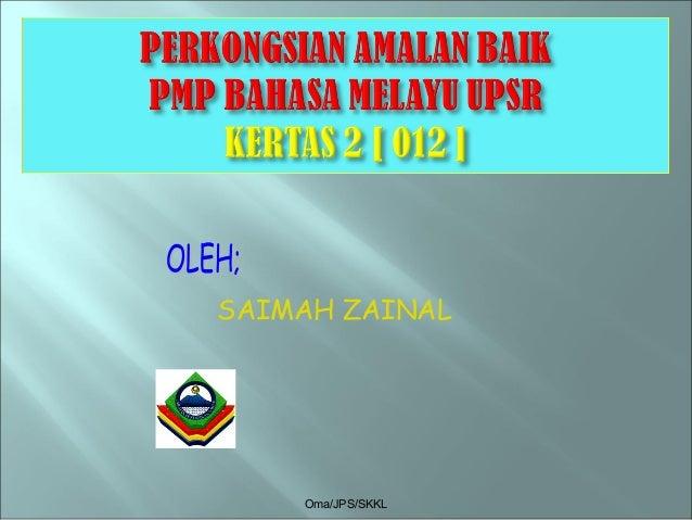 Oma/JPS/SKKL SAIMAH ZAINAL