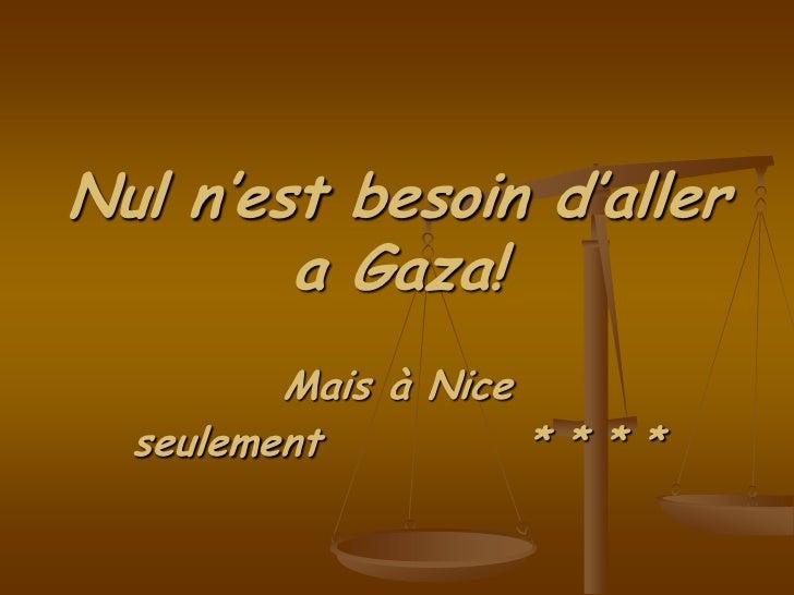 Nul n'est besoin d'aller        a Gaza!         Mais à Nice  seulement          * * * *