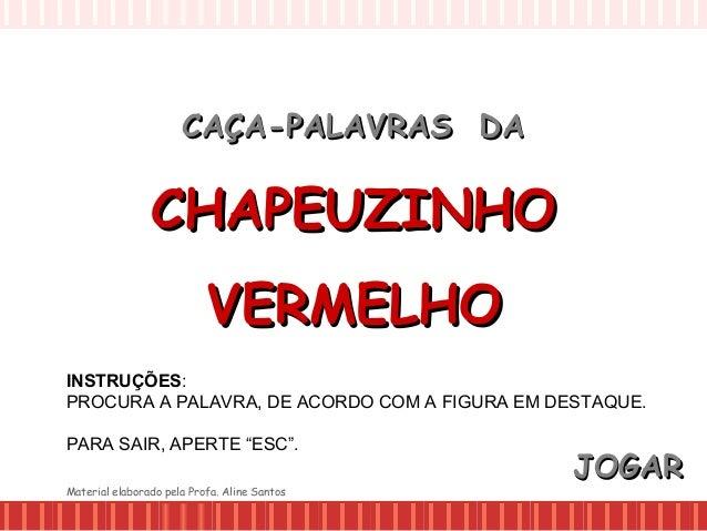 CAÇA-PALAVRAS DACAÇA-PALAVRAS DA CHAPEUZINHOCHAPEUZINHO VERMELHOVERMELHO INSTRUÇÕES: PROCURA A PALAVRA, DE ACORDO COM A FI...