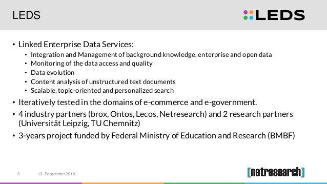 LEDS • Linked Enterprise Data Services: • Integration and Management of background knowledge, enterprise and open data • M...