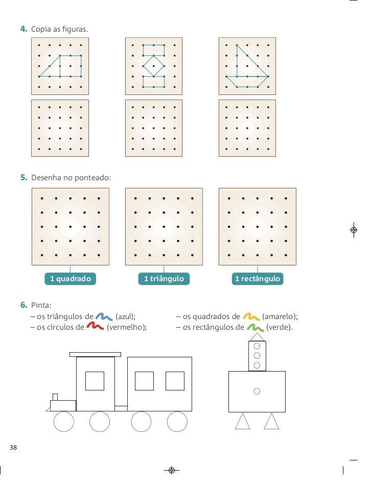 4. Copia as figuras.     5. Desenha no ponteado:             1 quadrado                1 triângulo             1 rectângul...