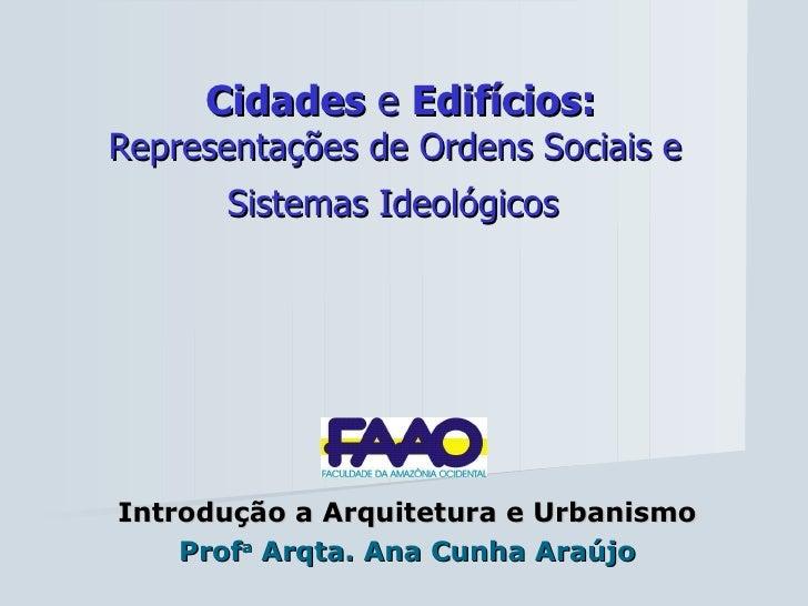 Cidades  e  Edifícios: Representações de Ordens Sociais e  Sistemas Ideológicos   Introdução a Arquitetura e Urbanismo Pro...