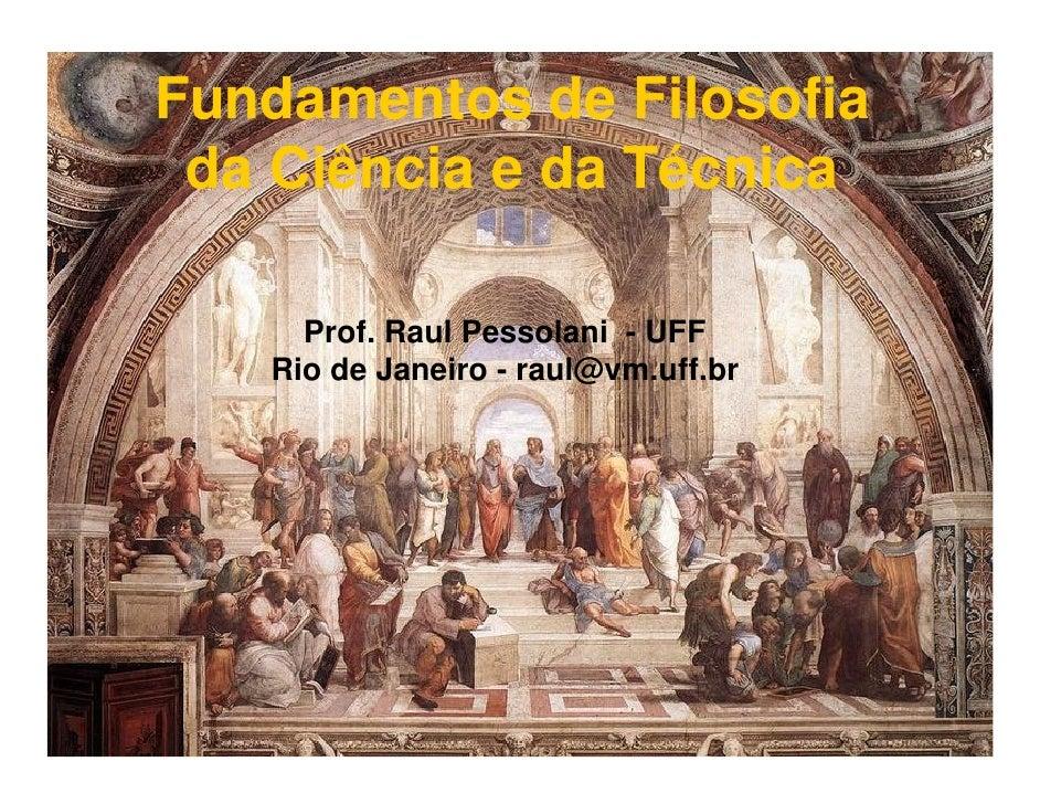 Fundamentos de Filosofia  da Ciência e da Técnica       Prof. Raul Pessolani - UFF    Rio de Janeiro - raul@vm.uff.br     ...
