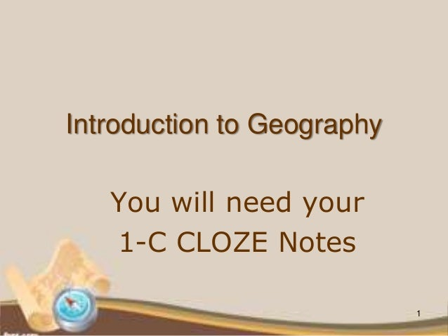 You will need your 1-C CLOZE Notes Introduction to Geography 1