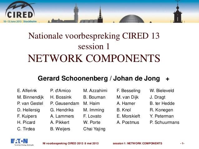Nl voorbespreking CIRED 2013 8 mei 2013 session 1: NETWORK COMPONENTS - 1-Nationale voorbespreking CIRED 13session 1NETWOR...