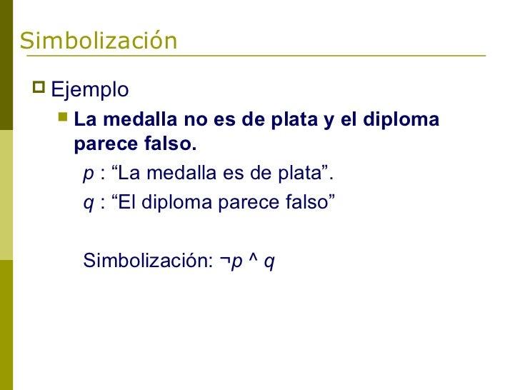 """Simbolización Ejemplo      La medalla no es de plata y el diploma       parece falso.        p : """"La medalla es de plata..."""