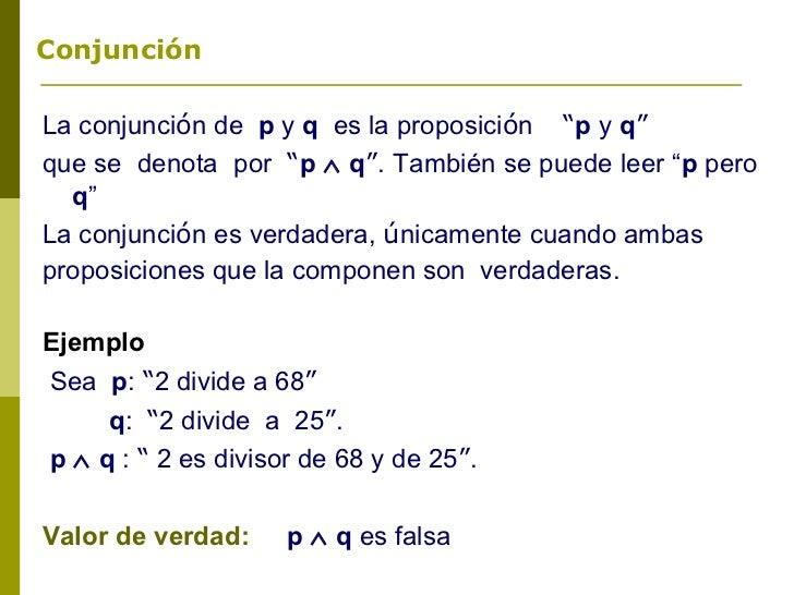"""ConjunciónLa conjunción de p y q es la proposición """"p y q""""que se denota por """"p ∧ q"""". También se puede leer """"p pero  q""""La c..."""