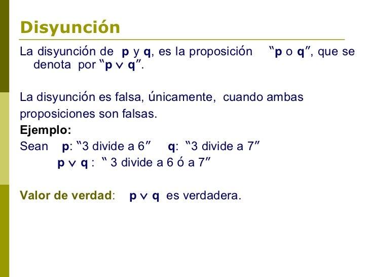 """DisyunciónLa disyunción de p y q, es la proposición   """"p o q"""", que se  denota por """"p ∨ q"""".La disyunción es falsa, únicamen..."""