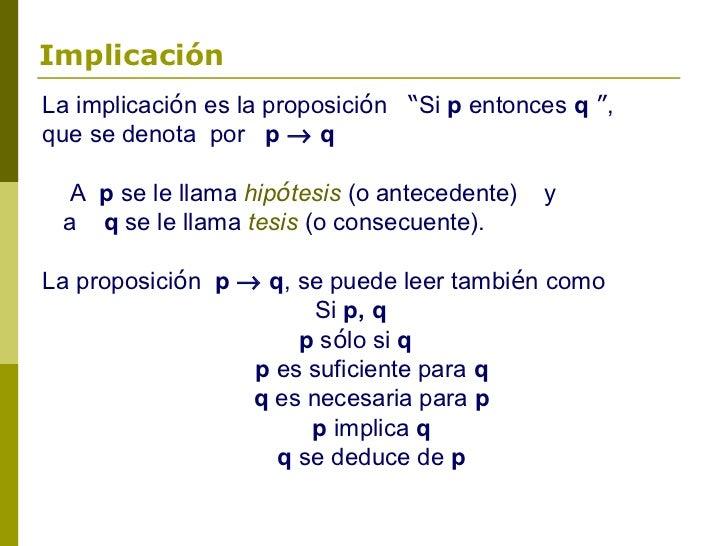 """ImplicaciónLa implicación es la proposición """"Si p entonces q """",que se denota por p → q  A p se le llama hipótesis (o antec..."""