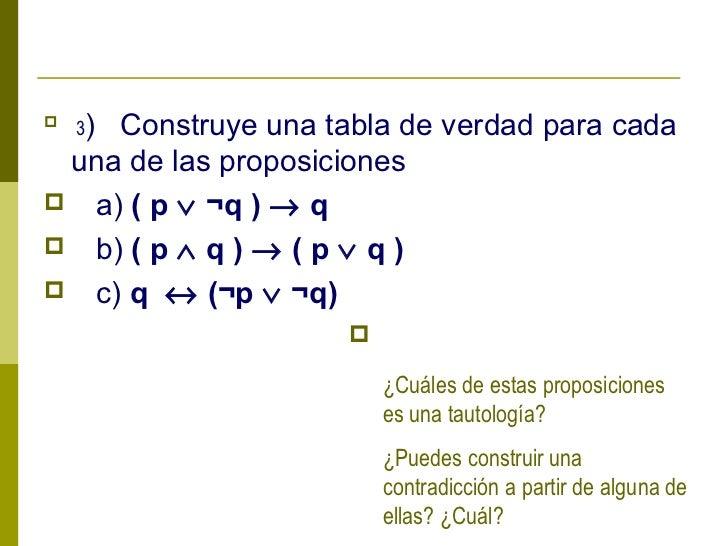    3)    Construye una tabla de verdad para cada una de las proposiciones a) ( p ∨ ¬q ) → q b) ( p ∧ q ) → ( p ∨ q ) c...