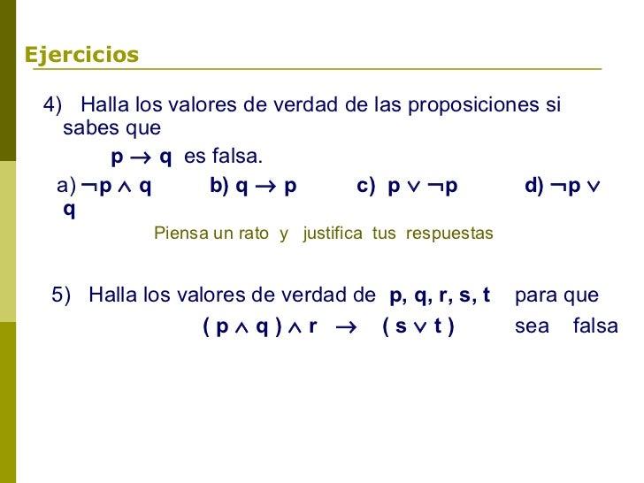 Ejercicios 4) Halla los valores de verdad de las proposiciones si   sabes que       p → q es falsa.  a) ¬p ∧ q       b) q ...