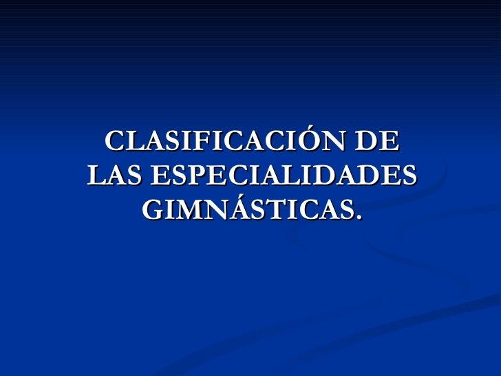 CLASIFICACIÓN DE LAS ESPECIALIDADES GIMNÁSTICAS.