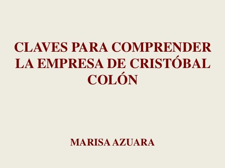 CLAVES PARA COMPRENDER LA EMPRESA DE CRISTÓBAL COLÓN<br />MARISA AZUARA<br />