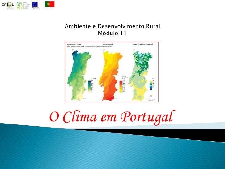 Ambiente e Desenvolvimento Rural<br />Módulo 11<br />O Clima em Portugal<br />