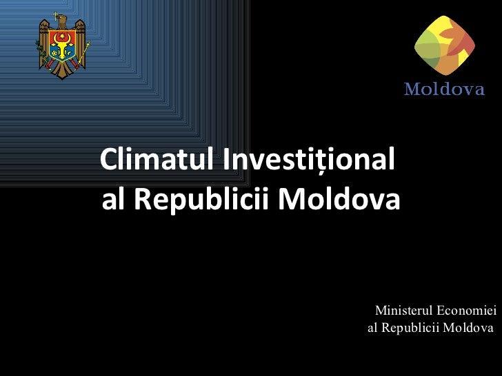 Climatul Investiţionalal Republicii Moldova                    Ministerul Economiei                   al Republicii Moldova