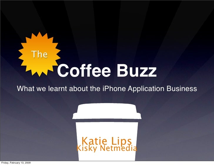 The                                    Coffee Buzz              What we learnt about the iPhone Application Business      ...