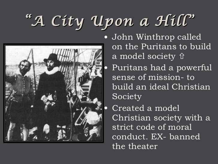 john winthrop and the puritan belief To this study 2 john winthrop and the puritan dream of a shining 'city upon a  hill'  4 the puritan belief in a 'nation under god' goes back to ancient israel.