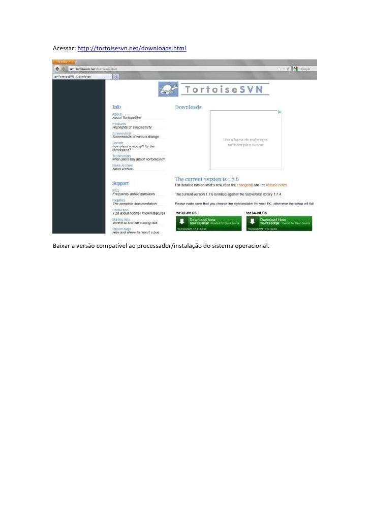 Acessar: http://tortoisesvn.net/downloads.htmlBaixar a versão compatível ao processador/instalação do sistema operacional.