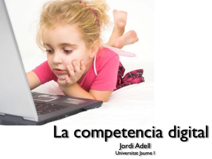 La competencia digital           Jordi Adell         Universitat Jaume I