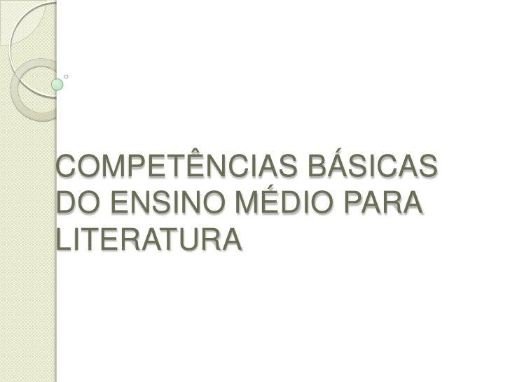 COMPETÊNCIAS BÁSICASDO ENSINO MÉDIO PARALITERATURA