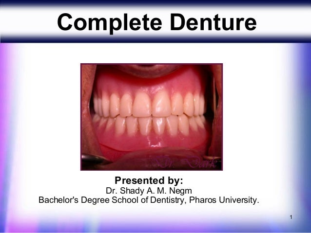 Complete Denture                   Presented by:                Dr. Shady A. M. NegmBachelors Degree School of Dentistry, ...