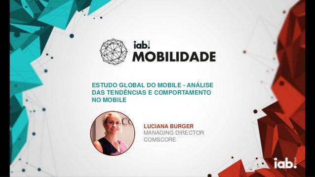 FOTO DO PALESTRANT E LUCIANA BURGER MANAGING DIRECTOR COMSCORE ESTUDO GLOBAL DO MOBILE - ANÁLISE DAS TENDÊNCIAS E COMPORTA...
