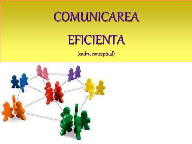 COMUNICAREA EFICIENTA (cadru conceptual)