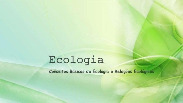 Ecologia  Conceitos Básicos de Ecologia e Relações Ecológicas