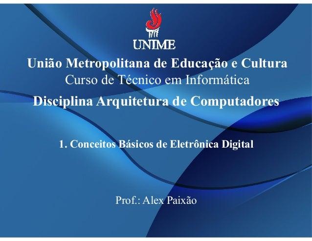 União Metropolitana de Educação e Cultura  Curso de Técnico em Informática  Disciplina Arquitetura de Computadores  1. Con...