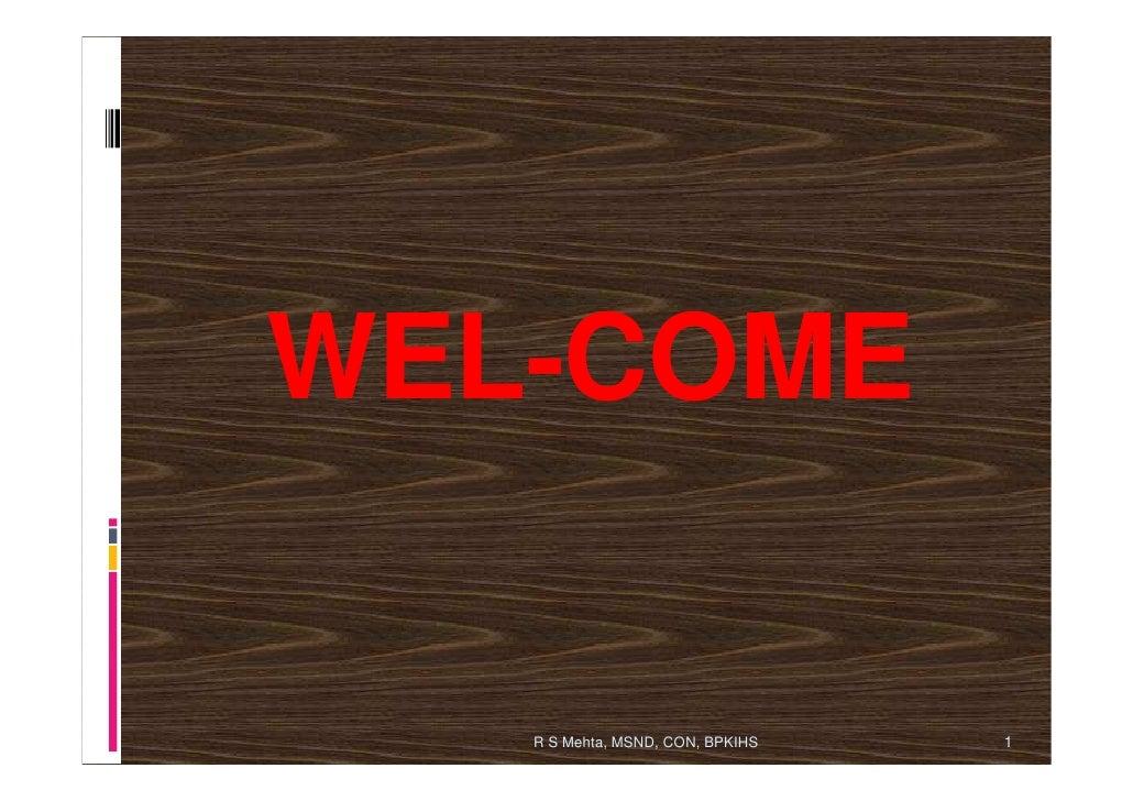 WEL-COME   R S Mehta, MSND, CON, BPKIHS   1