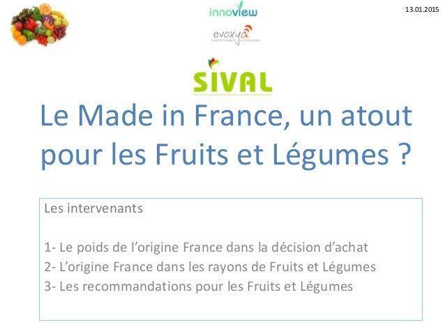 Les intervenants 1- Le poids de l'origine France dans la décision d'achat 2- L'origine France dans les rayons de Fruits et...