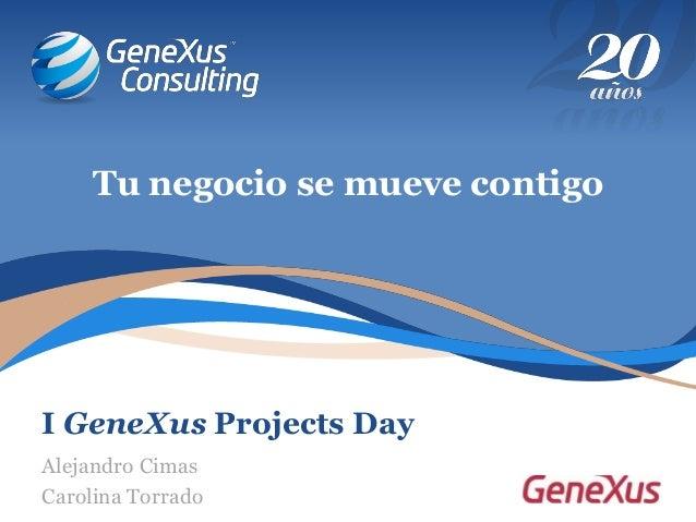 I GeneXus Projects Day Tu negocio se mueve contigo Alejandro Cimas Carolina Torrado