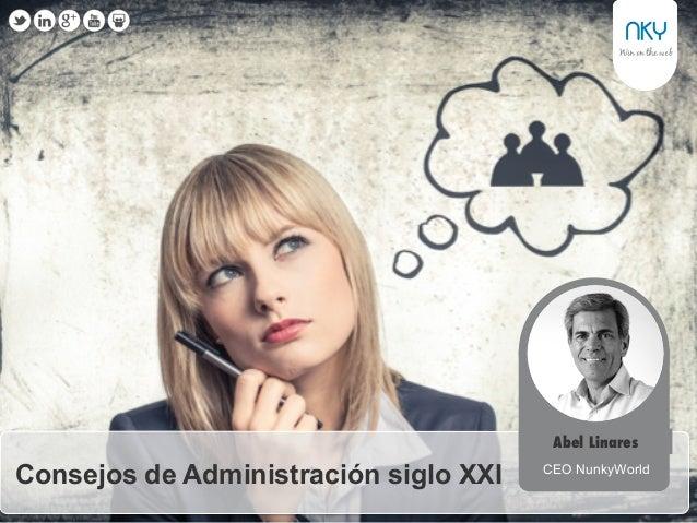 1 Consejos de Administración siglo XXI Abel Linares CEO NunkyWorld