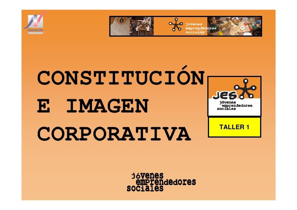 CONSTITUCIÓN E IMAGEN                TALLER 1 CORPORATIVA