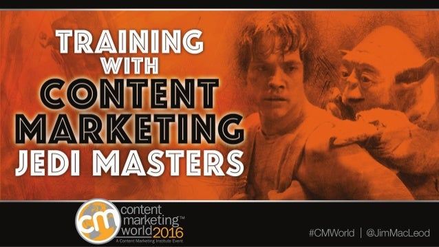 Training with Content Marketing Jedi Masters – Key Takeaways from Content Marketing World 2016 – #CMWorld by @JimMacLeod