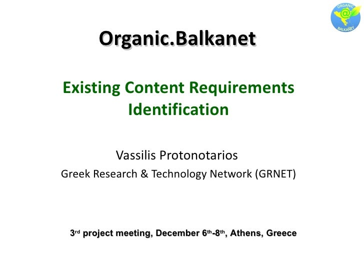 Organic.Balkanet Existing Content Requirements Identification Vassilis Protonotarios  Greek Research & Technology Network ...