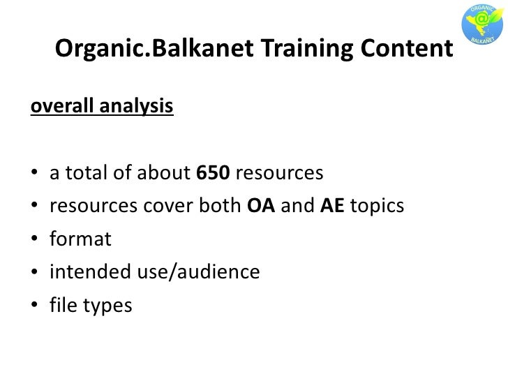Organic.Balkanet Training Content <ul><li>overall analysis </li></ul><ul><li>a total of about  650  resources </li></ul><u...