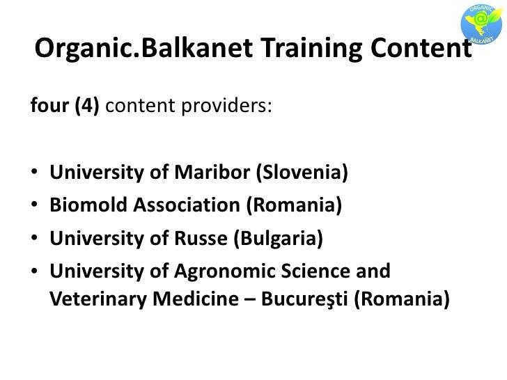 Organic.Balkanet Training Content <ul><li>four (4)  content providers: </li></ul><ul><li>University of Maribor (Slovenia) ...