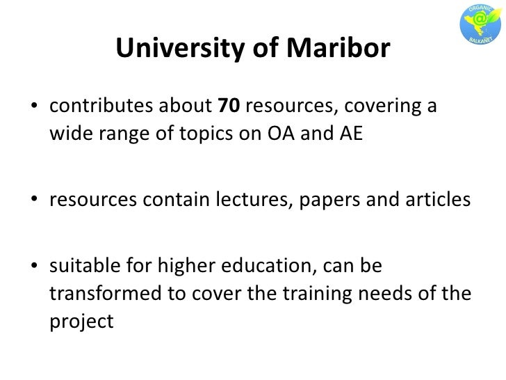 University of Maribor <ul><li>contributes about  70  resources, covering a wide range of topics on OA and AE </li></ul><ul...