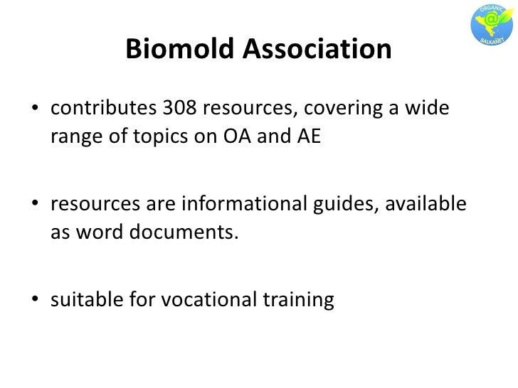 Biomold Association <ul><li>contributes 308 resources, covering a wide range of topics on OA and AE </li></ul><ul><li>reso...