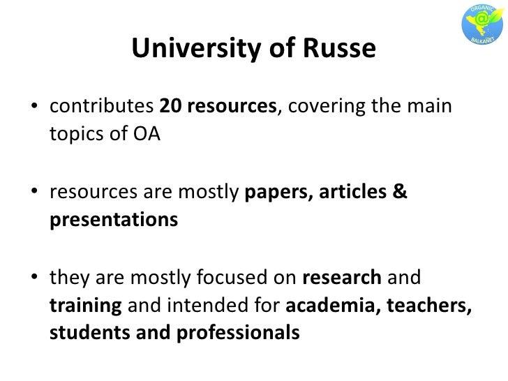 University of Russe <ul><li>contributes  20 resources , covering the main topics of OA </li></ul><ul><li>resources are mos...