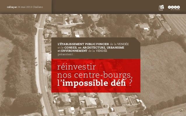 PANTONE ROUGE : 1805 C colloque 24 mai 2013 Challans réinvestir nos centre-bourgs, l'impossible défi ? l'établissement pub...