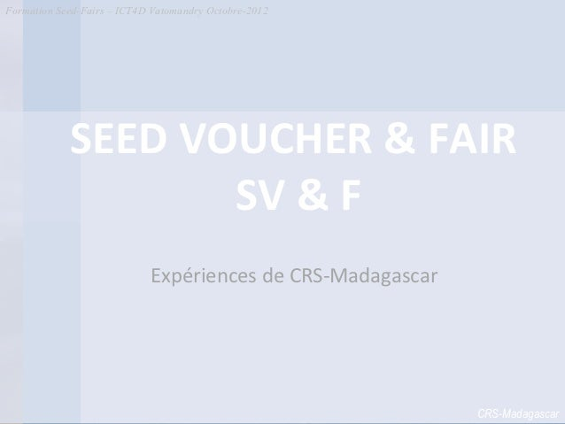 Formation Seed-Fairs – ICT4D Vatomandry Octobre-2012            SEED VOUCHER & FAIR                   SV & F              ...